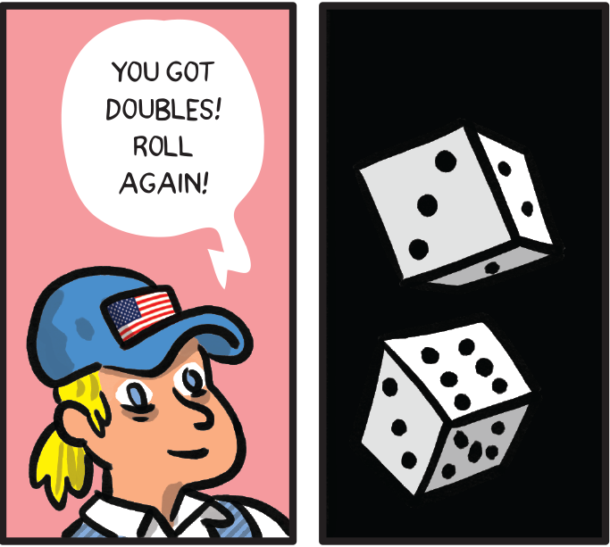 You got doubles! Roll again!